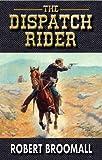 The Dispatch Rider (K Company Book 3)