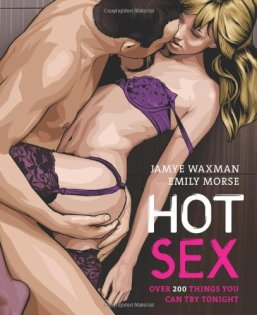 Hot Sex: Over 200 Things You Can Try Tonight! Emily Morse, Jamye Waxman