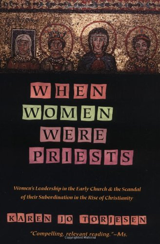 When Women Were Priests: Women's Leadership in the Early Church and the Scandal of Their Subordination in the Rise of Christianity: Karen J. Torjesen: 9780060686611: Amazon.com: Books