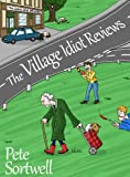 The Village Idiot Reviews (A Laugh Out Loud Comedy)