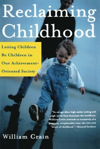 Reclaiming Childhood: Letting Children Be Children in Our Achievement-Oriented Society: William Crain: 9780805075137: Amazon.com: Books