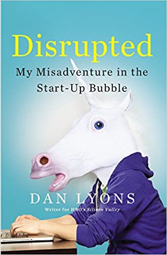 http://www.amazon.com/Disrupted-My-Misadventure-Start-Up-Bubble/dp/0316306088?ie=UTF8&keywords=disrupted&qid=1459527308&ref_=sr_1_1&sr=8-1