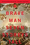 A Brave Man Seven Storeys Tall: A Novel (P.S.)