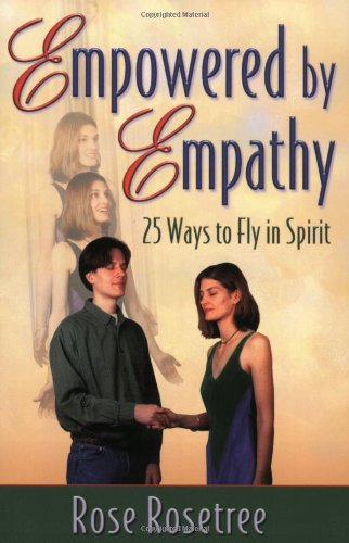 Empowered by Empathy : 25 Ways to Fly in Spirit: Rose Rosetree: 9780965114585: Amazon.com: Books