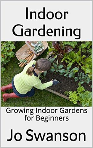 Indoor Gardening: Growing Indoor Gardens for Beginners