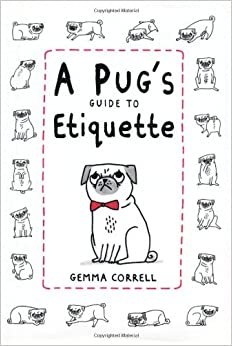 A Pug's Guide to Etiquette: Amazon.co.uk: Gemma Correll