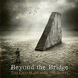 Beyond the Bridge (The Old Man and the Spirit)