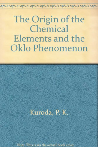 The Origin of the Chemical Elements and the Oklo Phenomenon: P.K. Kuroda: 9783540116790: Amazon.com: Books