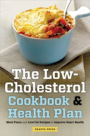 The Low Cholesterol Cookbook & Health Plan: Meal Plans and Low-Fat Recipes to Improve Heart Health