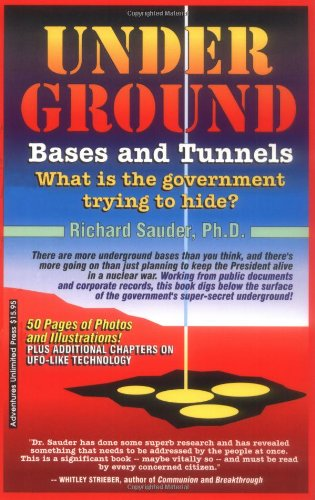 Underground Bases and Tunnels: What Is the Government Trying to Hide?: Ph.D. Dr. Richard Sauder: 9780932813374: Amazon.com: Books
