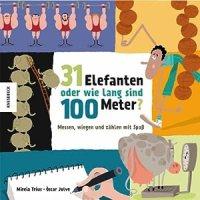 31 Elefanten oder wie lang sind 100 Meter : Messen, wiegen und zählen mit Spaß