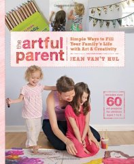 The Artful Parent   Simple Ways to Fill Your Family's Life with Art & Creativity Jean Van't Hul