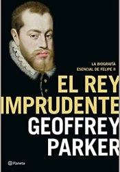 El Rey Imprudente, de Geoffrey Parker