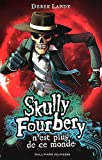 Skully Fourbery, Tome 4 : Skully Fourbery n\'est plus de ce monde par Derek Landy