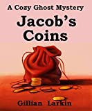 Jacob's Coins: A Cozy Ghost Mystery (Storage Ghost Mysteries Book 1)