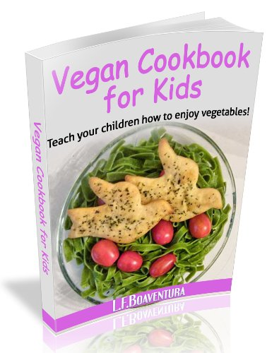 Vegan Cookbook for Kids: Teach your Children how to Enjoy Vegetables