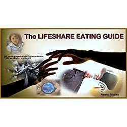 The LIFESHARE EATING GUIDE: The common sense plan to weight loss, self control and a happier balanced lifestyle, using simple real life examples.