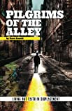 Pilgrims of the Alley: Living Out Faith in Displacement