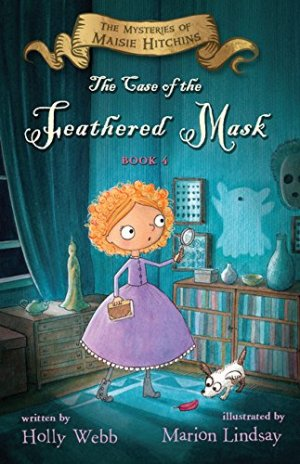 The Case of the Feathered Mask: The Mysteries of Maisie Hitchins, Book 4 by Holly Webb | Featured Book of the Day | wearewordnerds.com