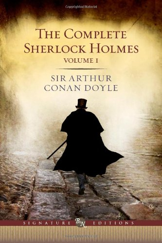 The Complete Sherlock Holmes: v. 1 (Barnes & Noble Signature Editions)