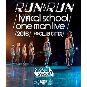 -RUN and RUN-lyrical school one man live 2016@CLUB CITTA\' [Blu-ray]