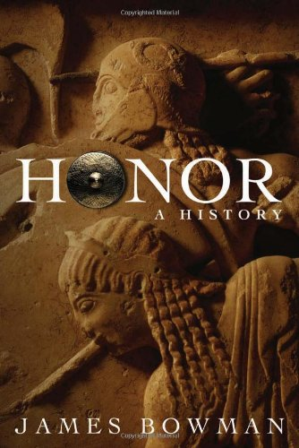 Honor: A History: James Bowman: 9781594031984: Amazon.com: Books