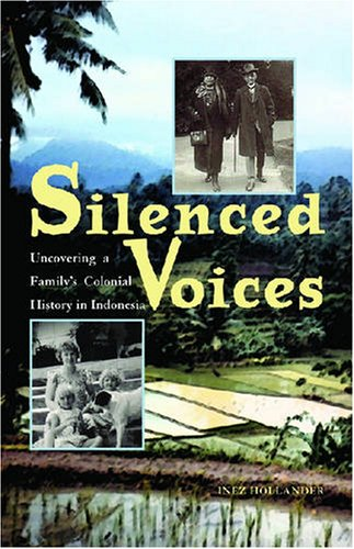 Silenced Voices: Uncovering a Family's Colonial History in Indonesia (Ohio RIS Southeast Asia Series): Inez Hollander: 9780896802698: Amazon.com: Books