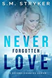 Never Forgotten Love: A Story of Second Chances (Second Chances Series Book 1)