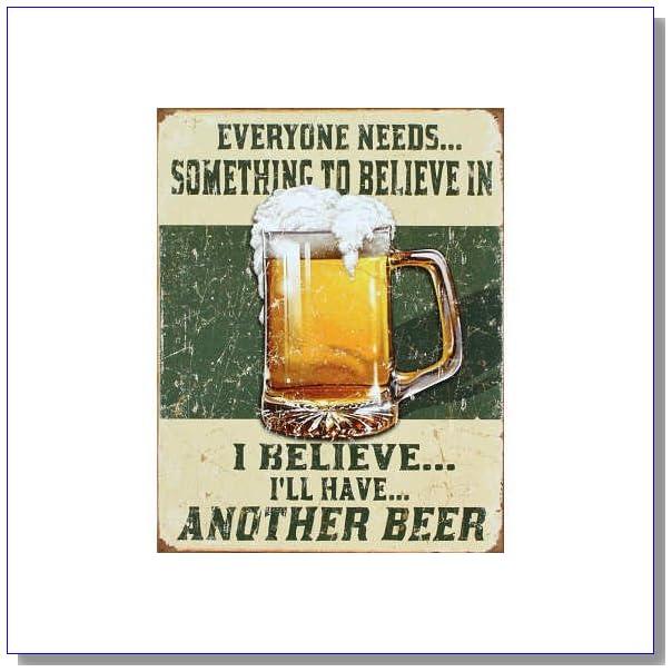 Beer Humor Tin Metal Sign : Believe In Something