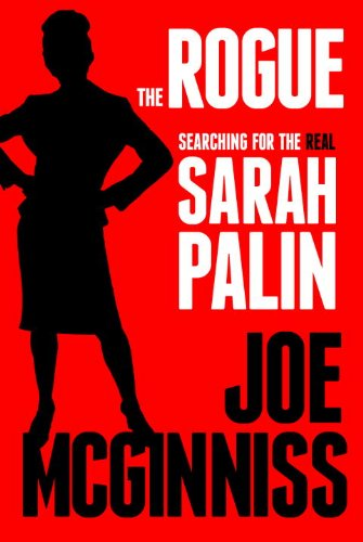 The Rogue: Searching for the Real Sarah Palin: Joe McGinniss: 9780307718921: Amazon.com: Books