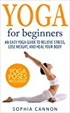 Yoga For Beginners: An Easy Yoga Guide To Relieve Stress, Lose Weight, And Heal Your Body (yoga, yoga for beginners, yoga for weight loss, yoga guide, chakras, meditation)