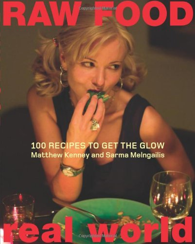 Raw Food/Real World: 100 Recipes to Get the Glow: Matthew Kenney, Sarma Melngailis: 9780060793555: Amazon.com: Books