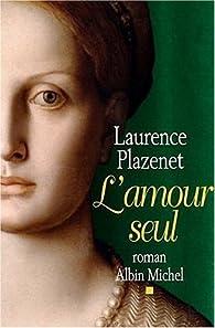 """Résultat de recherche d'images pour """"Laurence Plazenet, L'Amour seul"""""""