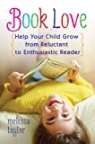 Book Love: Help Your Child Grow from Reluctant to Enthusiastic Reader 1st Edition