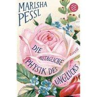 Die alltägliche Physik des Unglücks / Marisha Pessl