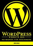 WordPress Website SEO Keywords for Beginners: (WordPress SEO Plugins, WordPress SEO Secrets, WordPress SEO Success, WordPress SEO Tips, WordPress SEO Secrets, WordPress SEO Basics, Where to Start)
