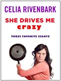 She Drives Me Crazy: Three Favorite Essays