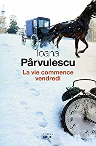 """Résultat de recherche d'images pour """"Ioana Pârvulescu, La Vie commence vendredi- Le Seuil 2016"""""""