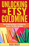 Unlocking The Etsy Goldmine: How To Build And Market A Profitable Etsy Business Making Big Money (Making Money Online)