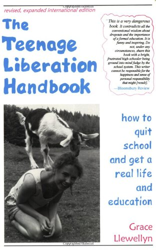 The Teenage Liberation Handbook: How to Quit School and Get a Real Life and Education: Grace Llewellyn: 9780962959172: Amazon.com: Books