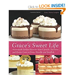 Grace's Sweet Life: Homemade Italian Desserts from Cannoli, Biscotti, and Tiramisu to Torte, Tartufi, and Struffoli