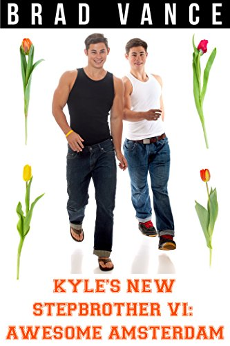 Kyle's New Stepbrother VI: Awesome Amsterdam (Nick and Kyle Book 6)
