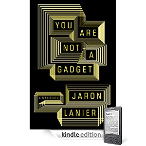 You Are Not a Gadget [Kindle Edition]