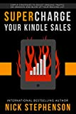 Supercharge Your Kindle Sales: Simple Strategies to Boost Organic Traffic on Amazon, Sell More Books, and Blow Up Your Author Mailing List (Book Marketing for Authors 2)