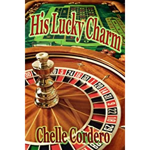 His Lucky Charm by Chelle Cordero