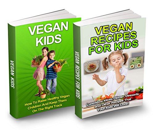 Vegan Kids Box Set: Vegan Recipes For Kids & Vegan Diet For Kids (Vegan Diet, Vegan Recipes, Vegan Cookbook, Vegan Children, Vegan Lifestyle, Vegan Eating, Vegan Nutrition, Healthy Vegan)