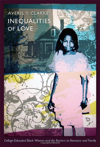 Inequalities of Love: College-Educated Black Women and the Barriers to Romance and Family (Politics, History, and Culture)