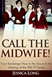 Call The Midwife!: Your Backstage Pass to the Era and the Making of the PBS TV Series