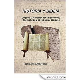 HISTORIA y BIBLIA. Orígenes y formación del Antiguo Israel, de su religión y de sus textos sagrados.