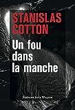 Un fou dans la manche par Stanislas Cotton